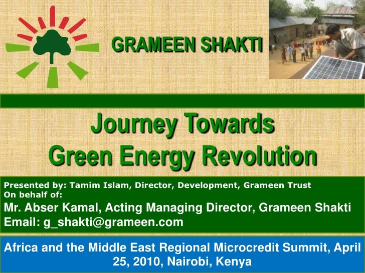 GRAMEEN SHAKTI               Journey Towards          Green Energy Revolution Presented by: Tamim Islam, Director, Develop...