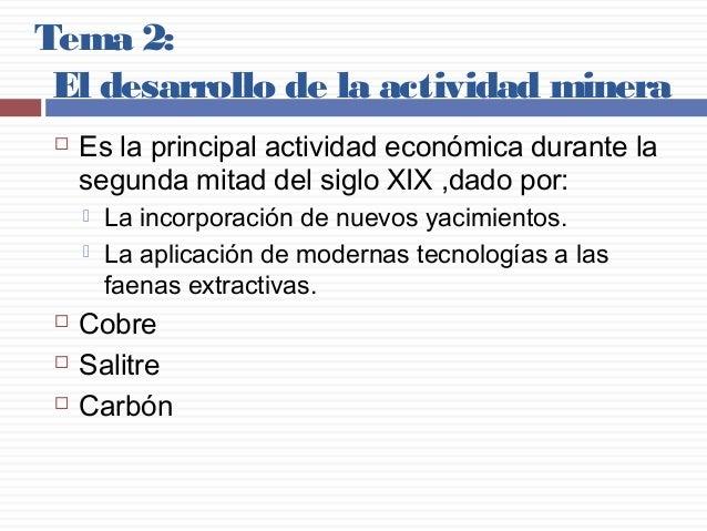Tema 2: El desarrollo de la actividad minera   Es la principal actividad económica durante la segunda mitad del siglo XIX...