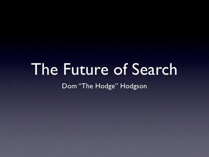 "The Future of Search    Dom ""The Hodge"" Hodgson"