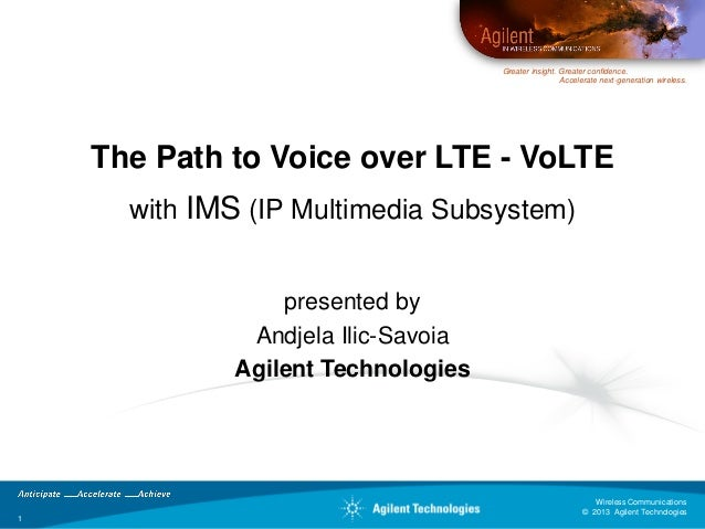 Greater insight. Greater confidence. Accelerate next-generation wireless.  The Path to Voice over LTE - VoLTE with IMS (IP...