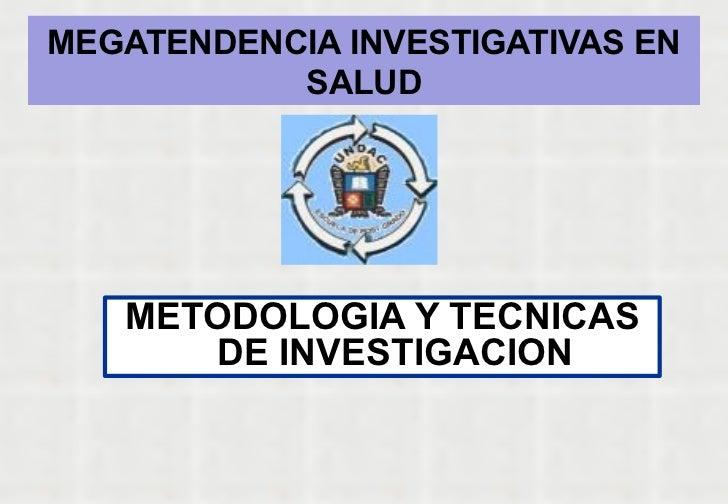 <ul><li>METODOLOGIA Y TECNICAS DE INVESTIGACION </li></ul>MEGATENDENCIA INVESTIGATIVAS EN SALUD