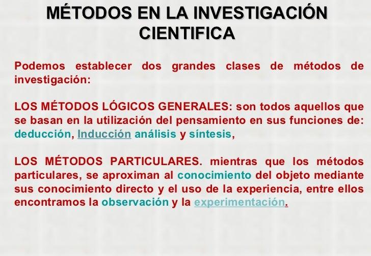 MÉTODOS EN LA INVESTIGACIÓN CIENTIFICA Podemos establecer dos grandes clases de métodos de investigación: LOS MÉTODOS LÓGI...