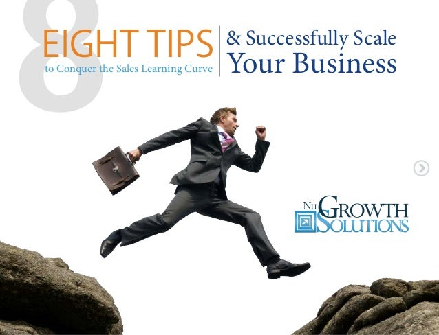 8  EIGHT TIPS Your Business to Conquer the Sales Learning Curve  & Successfully Scale