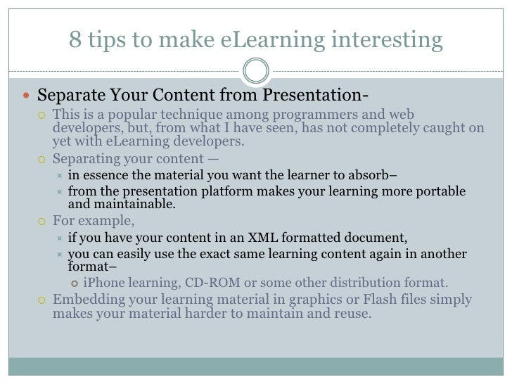 8 tips to make eLearning interesting<br />Separate Your Content from Presentation-  <br />This is a popular technique amon...