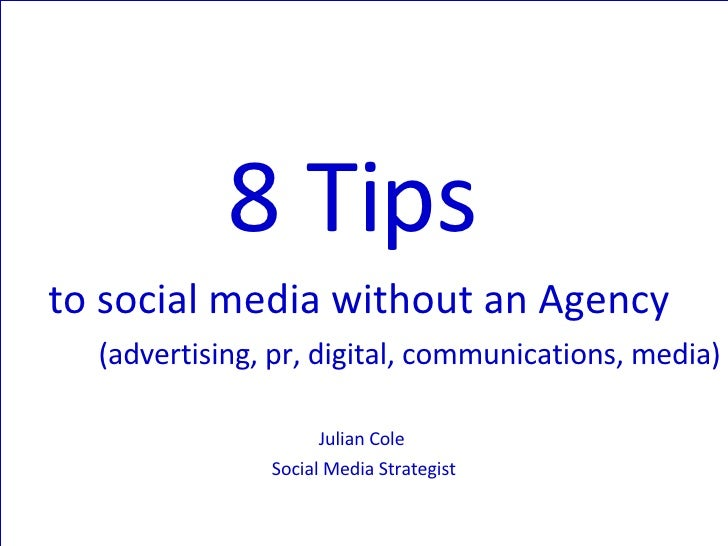 <ul><li>8 Tips  </li></ul><ul><li>to social media without an Agency  </li></ul><ul><li>(advertising, pr, digital, communic...