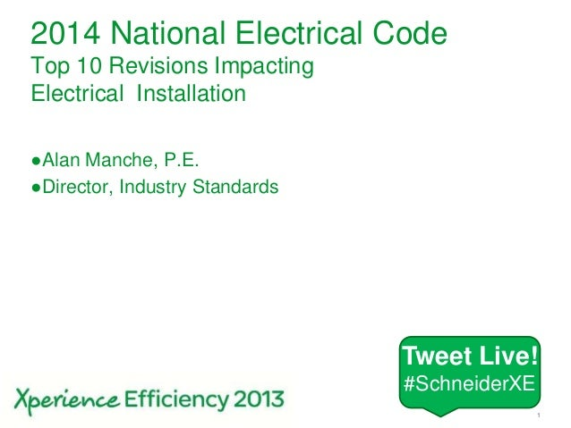 Schneider Electric 1-– 2014 NEC Changes – 20132014 National Electrical CodeTop 10 Revisions ImpactingElectrical Installati...