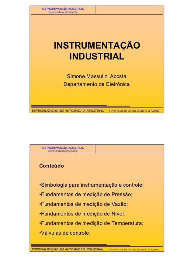 1 UNIVERSIDADE TECNOLÓGICA FEDERAL DO PARANÁESPECIALIZAÇÃO EM AUTOMAÇÃO INDUSTRIAL INSTRUMENTAÇÃO INDUSTRIAL Simone Massul...