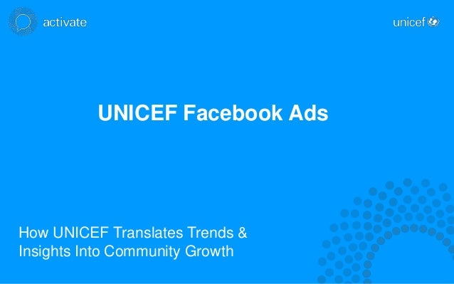 UNICEF Facebook AdsHow UNICEF Translates Trends &Insights Into Community Growth