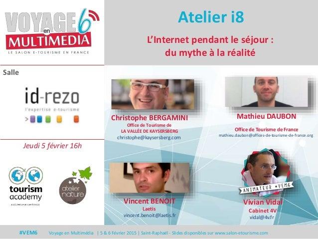 Salle #VEM6 Voyage en Multimédia | 5 & 6 Février 2015 | Saint-Raphaël - Slides disponibles sur www.salon-etourisme.com L'I...