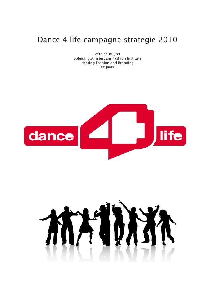 Dance 4 life campagne strategie 2010                      Vera de Ruijter          opleiding:Amsterdam Fashion Institute  ...