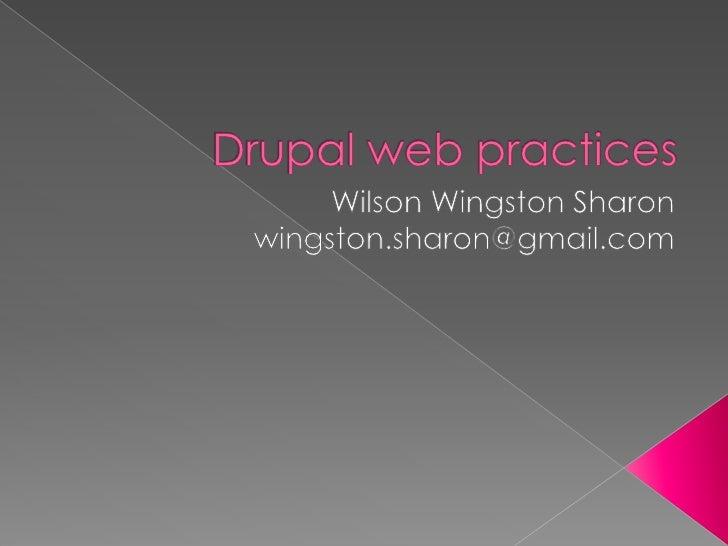 Drupal web practices<br />Wilson Wingston Sharon<br />wingston.sharon@gmail.com<br />