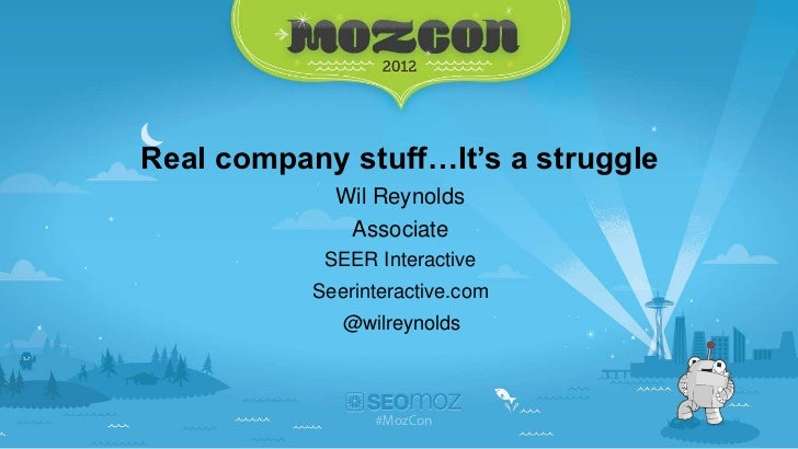 Real company stuff…It's a struggle             Wil Reynolds               Associate            SEER Interactive           ...