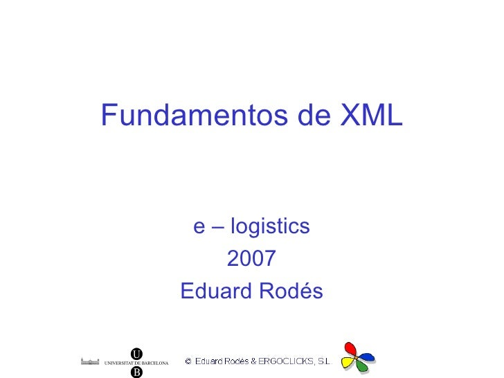 Fundamentos de XML e – logistics 2007 Eduard Rodés