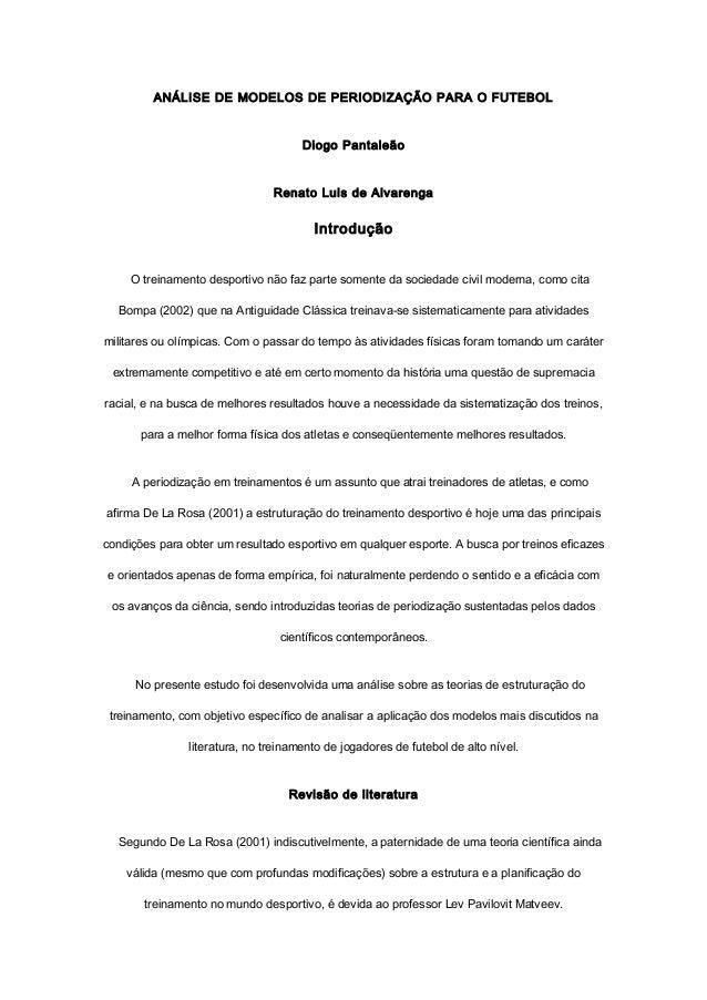 ANÁLISE DE MODELOS DE PERIODIZAÇÃO PARA O FUTEBOL Diogo Pantaleão Renato Luis de Alvarenga Introdução O treinamento despor...