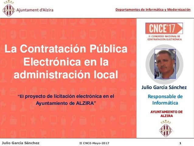 Julio García Sánchez II CNCE-Mayo-2017 1 Departamentos de Informática y Modernización Julio García Sánchez Responsable de ...