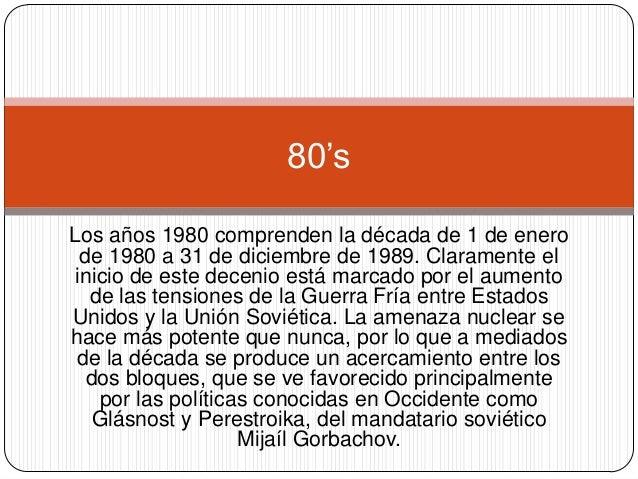 80's Los años 1980 comprenden la década de 1 de enero de 1980 a 31 de diciembre de 1989. Claramente el inicio de este dece...
