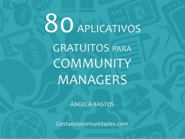 80APLICATIVOS GRATUITOS PARA COMMUNITY MANAGERS - ÂNGELA BASTOS - Gestaodecomunidades.com