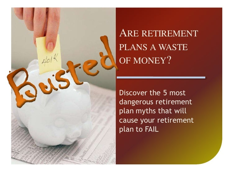 ARE RETIREMENT PLANS A WASTE OF MONEY?   Discover the 5 most dangerous retirement plan myths that will cause your retireme...
