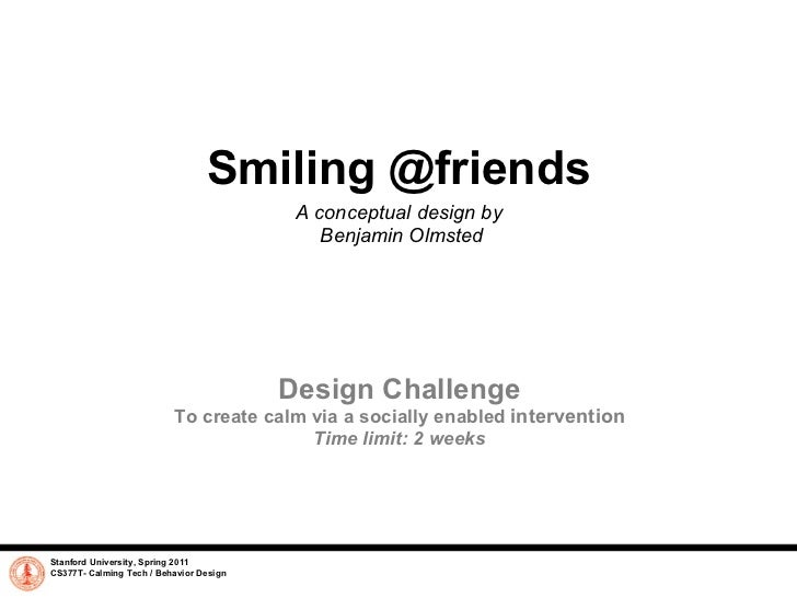 Smiling @friends A conceptual design by  Benjamin Olmsted Stanford University, Spring 2011 CS377T- Calming Tech / Behavior...