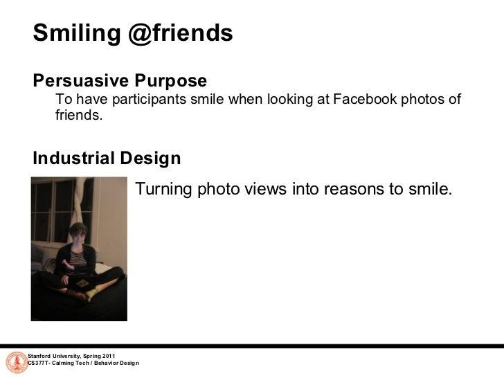 Smiling @friends <ul><li>Persuasive Purpose </li></ul><ul><ul><li>To have participants smile when looking at Facebook pho...