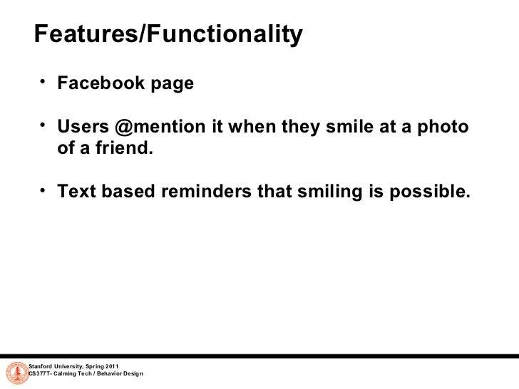 Features/Functionality <ul><ul><li>Facebook page </li></ul></ul><ul><ul><li>Users @mention it when they smile at a photo o...