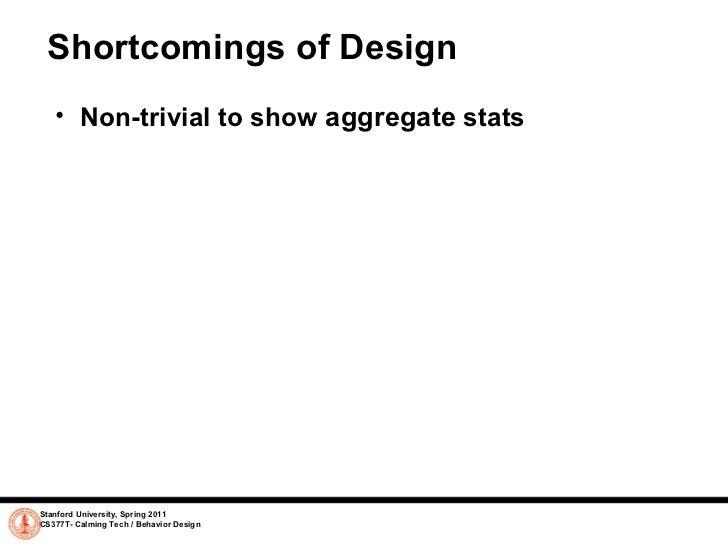 Shortcomings of Design <ul><ul><li>Non-trivial to show aggregate stats </li></ul></ul>Stanford University, Spring 2011 C...