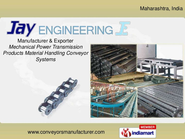 Maharashtra, India<br />Manufacturer & Exporter <br />Mechanical Power Transmission <br />Products Material Handling Conve...