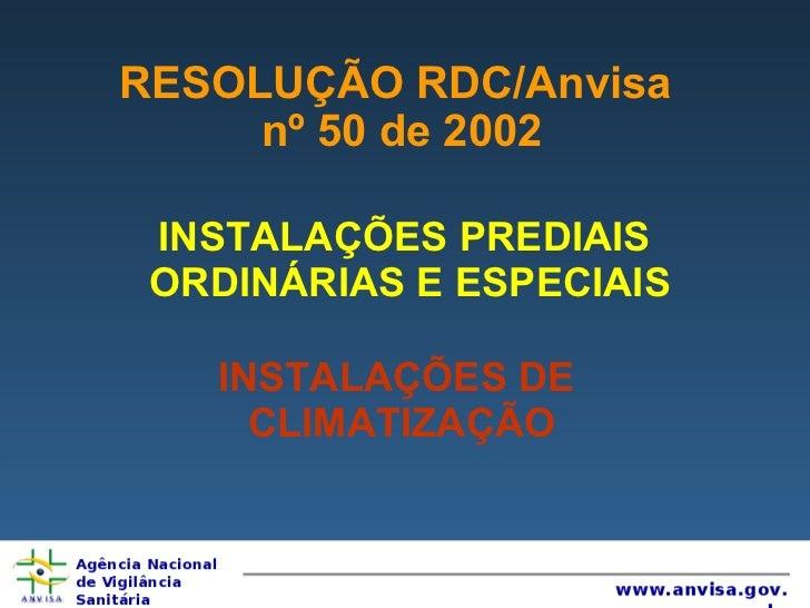 RESOLUÇÃO RDC/Anvisa  nº 50 de 2002 INSTALAÇÕES PREDIAIS  ORDINÁRIAS E ESPECIAIS INSTALAÇÕES DE  CLIMATIZAÇÃO