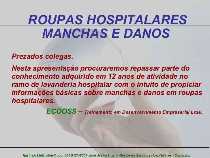 ROUPAS HOSPITALARES MANCHAS E DANOS  jjasinski25@hotmail.com 041 9121-8307 José Jasinski Jr. – Gestor de Serviços Hospital...