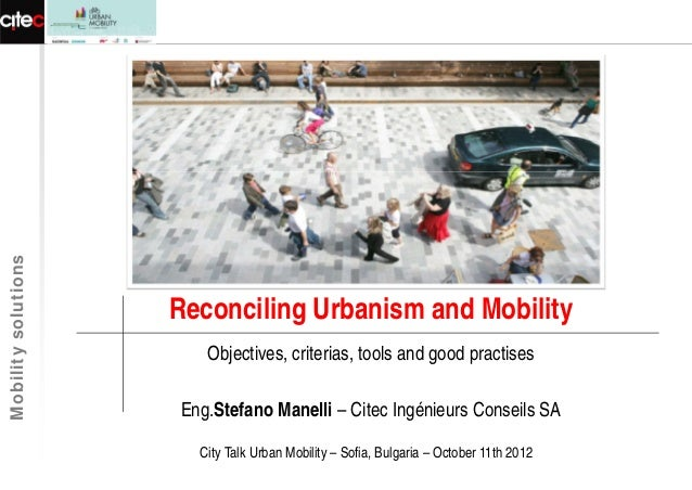 Mobility solutions                     Reconciling Urbanism and Mobility                        Objectives, criterias, too...