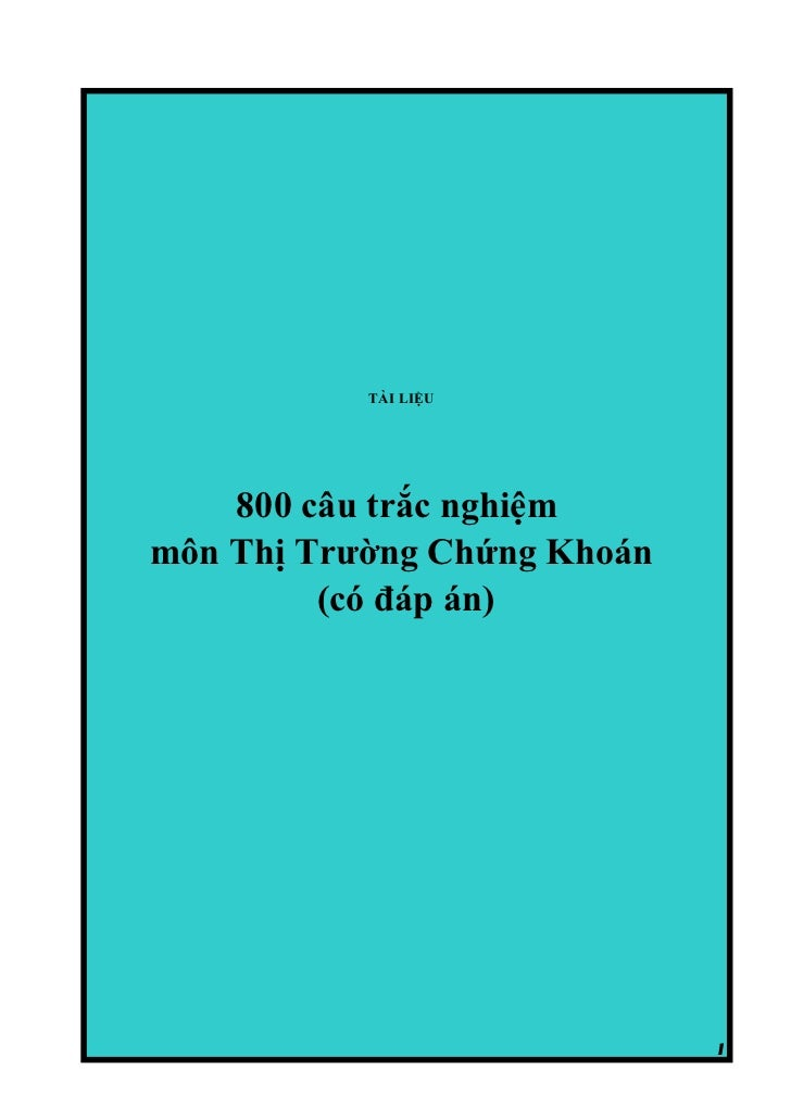 TÀI LIỆU    800 câu trắc nghiệmmôn Thị Trường Chứng Khoán         (có đáp án)                             1