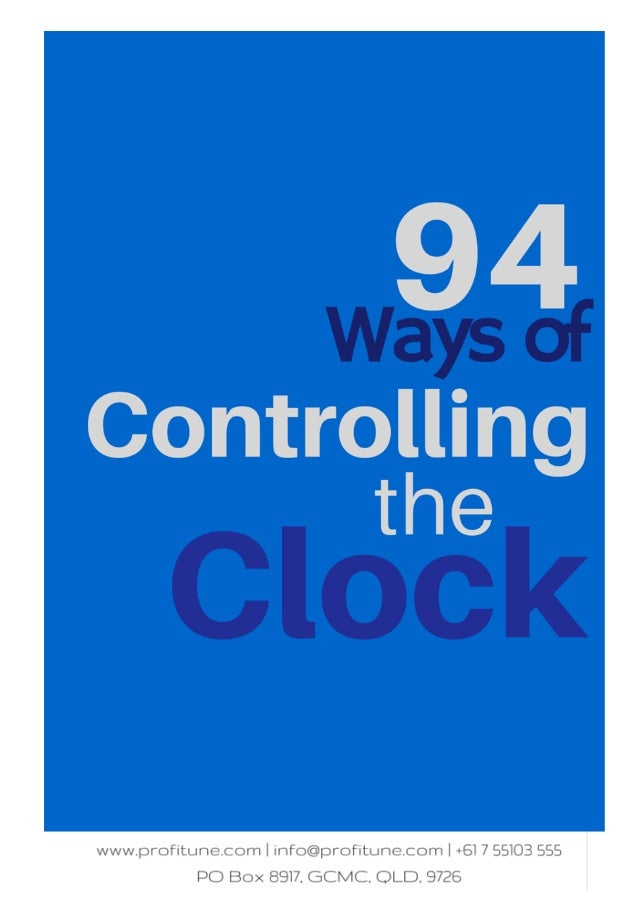 94 Ways Of Controlling The Clock Here are 94 positive action steps for you to choose from to help you regain control of yo...