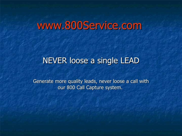 www.800Service.com NEVER loose a single LEAD Generate more quality leads, never loose a call with our 800 Call Capture sys...