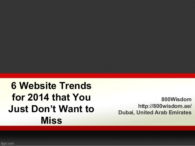 6 Website Trends for 2014 that You Just Don't Want to Miss  800Wisdom http://800wisdom.ae/ Dubai, United Arab Emirates