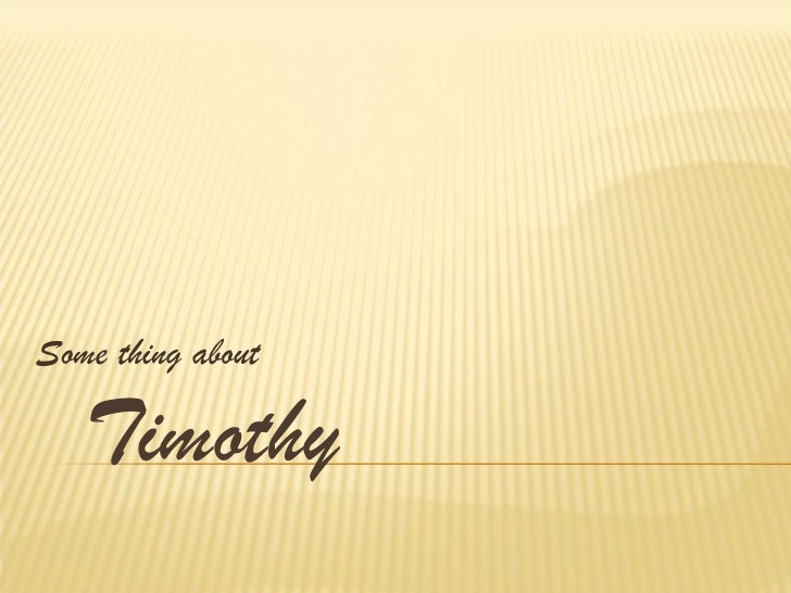 Timothy Some thing about