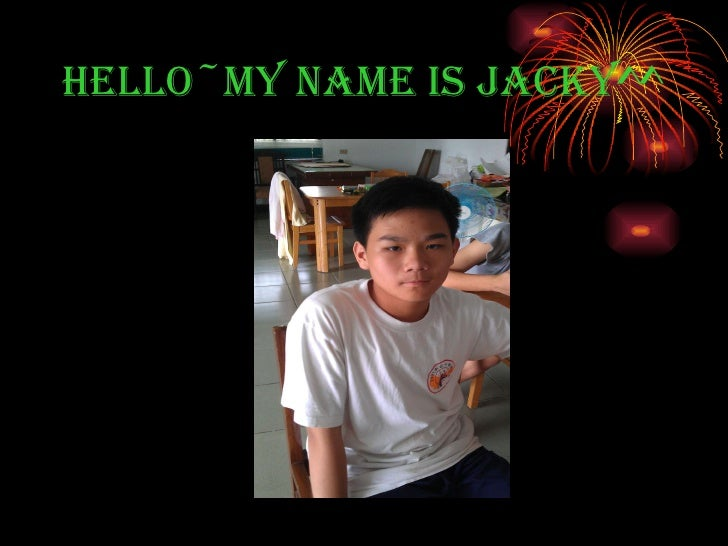 Hello~my name is Jacky^^