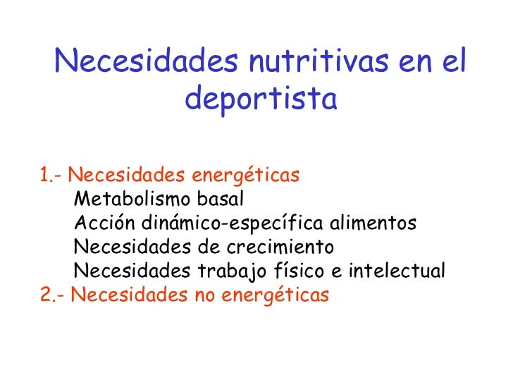 Necesidades nutritivas en el         deportista1.- Necesidades energéticas    Metabolismo basal    Acción dinámico-específ...