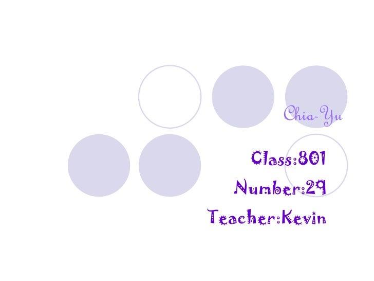 Chia-Yu Class:801 Number:29 Teacher:Kevin