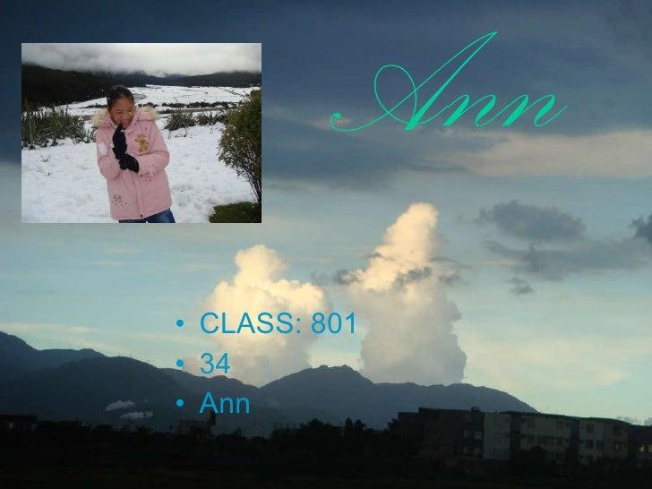 Ann <ul><li>CLASS: 801 </li></ul><ul><li>34 </li></ul><ul><li>Ann </li></ul>