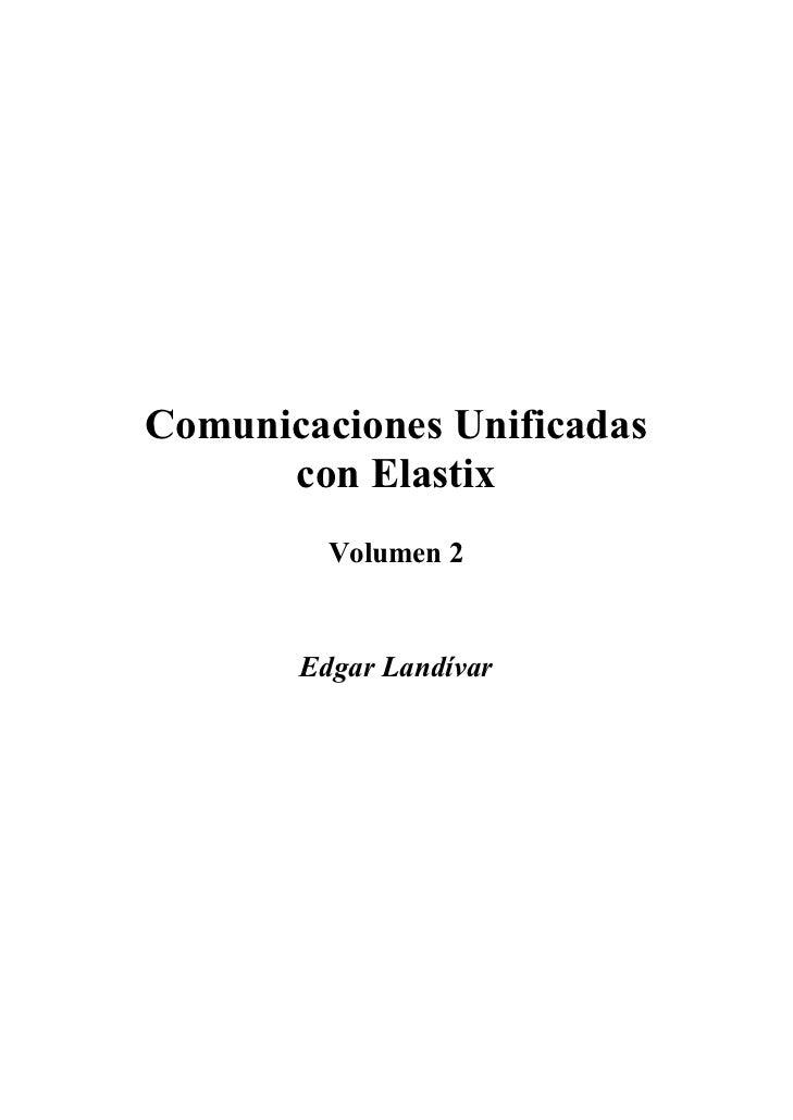Comunicaciones Unificadas      con Elastix         Volumen 2       Edgar Landívar