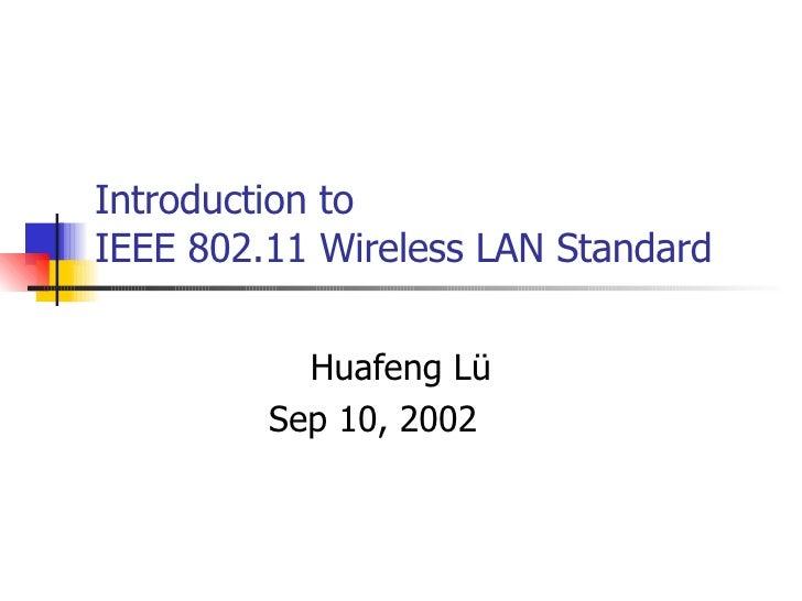 Introduction to IEEE 802.11 Wireless LAN Standard Huafeng Lü Sep 10, 2002