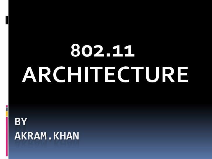 802.11 ARCHITECTUREBYAKRAM.KHAN