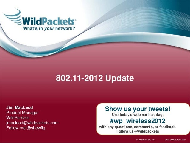 802.11-2012 UpdateJim MacLeod                       Show us your tweets!Product Manager                      Use today's w...