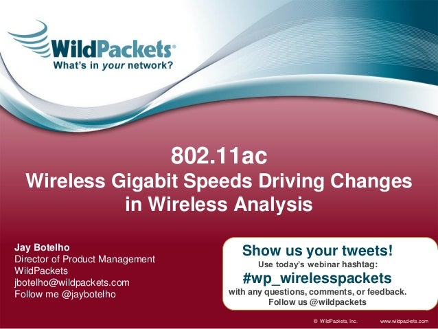 www.wildpackets.com© WildPackets, Inc.Show us your tweets!Use today's webinar hashtag:#wp_wirelesspacketswith any question...