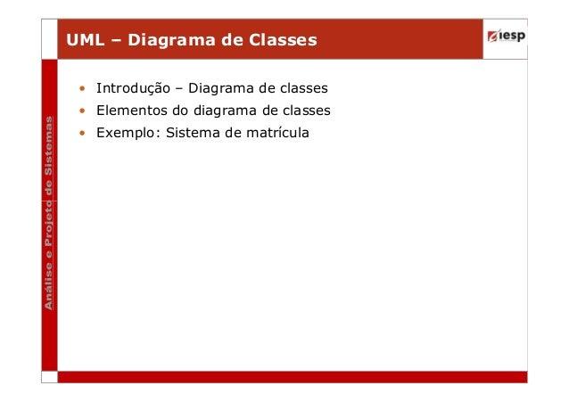 UML – Diagrama de Classes • Introdução – Diagrama de classes • Elementos do diagrama de classes • Exemplo: Sistema de matr...