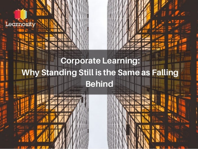 Corporate Learning: Why Standing Still is the Same as Falling Behind