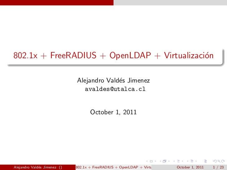 802.1x + FreeRADIUS + OpenLDAP + Virtualizaci´n                                             o                             ...