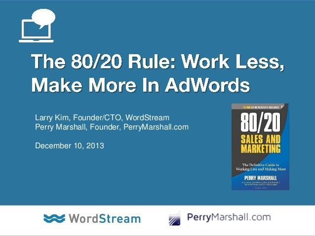 Larry Kim, Founder/CTO, WordStream Perry Marshall, Founder, PerryMarshall.com December 10, 2013  CONFIDENTIAL – DO NOT DIS...