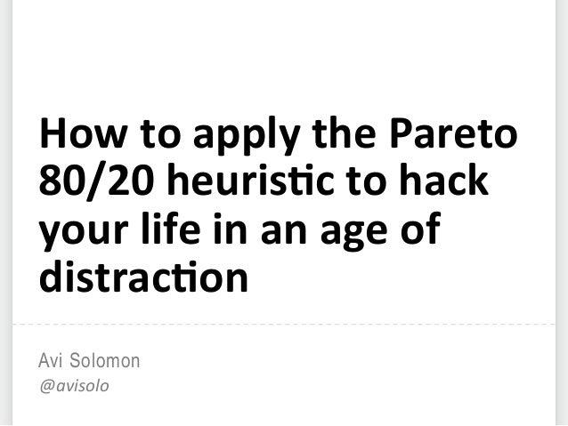 Avi Solomon @avisolo   How  to  apply  the  Pareto   80/20  heuris5c  to  hack   your  life  in  ...