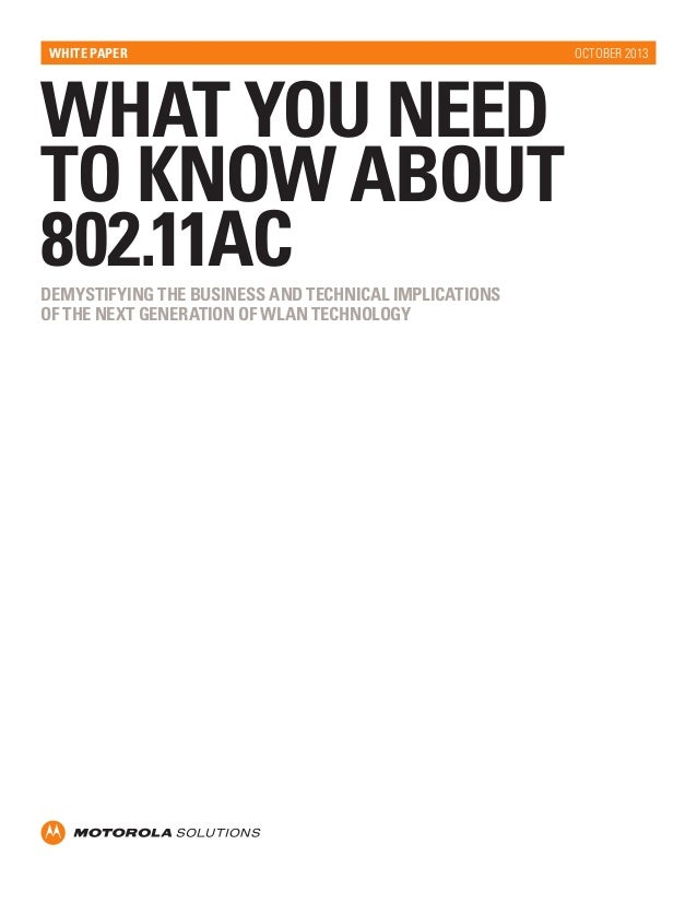 WHITE PAPER  WHAT YOU NEED TO KNOW ABOUT 802.11AC DEMYSTIFYING THE BUSINESS AND TECHNICAL IMPLICATIONS OF THE NEXT GENERAT...